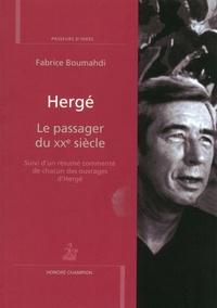 Fabrice Boumahdi - Hergé - Le passager du XXe siècle. Suivi d'un résumé commenté de chacun des ouvrages d'Hergé.