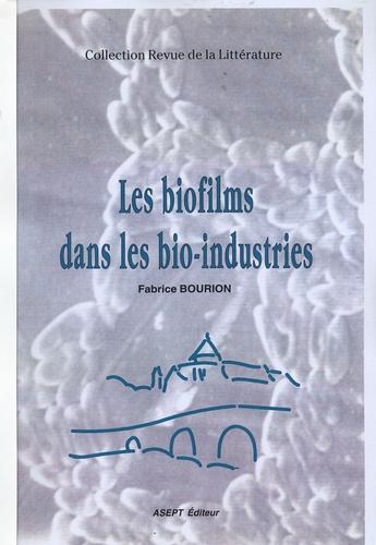 Fabrice Bourion - Les biofilms dans les bio-industries.