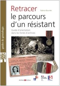 Fabrice Bourrée - Retracer le parcours d'un résistant ou d'un Français libre - Guide d'orientation dans les fonds d'archives.