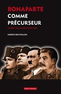 Fabrice Bouthillon - Bonaparte comme précurseur - Rapport sur la banalité du mâle.