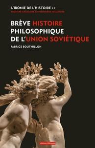 Fabrice Bouthillon - L'ironie de l'histoire - Tome 2, Brève histoire philosophique de l'Union soviétique.