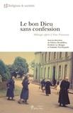 Fabrice Bouthillon et Frédéric Le Moigne - Le bon Dieu sans confession - Mélanges offerts à Yvon Tranvouez.
