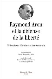 Fabrice Bouthillon et Joël Mouric - Raymond Aron et la défense de la liberté - Nationalisme, libéralisme et post-modernité.