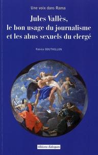 Fabrice Bouthillon - Une voix dans Rama - Jules Vallès, le bon usage du journalisme et les abus sexuels du clergé.
