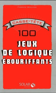 Fabrice Bouvier - 100 jeux de logique ébouriffants.