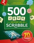 Fabrice Bouvier - 500 jeux pour devenir un as du Scrabble.