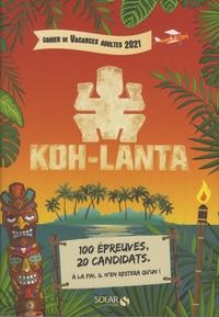 Fabrice Bouvier - Cahier de vacances adultes Koh-Lanta.