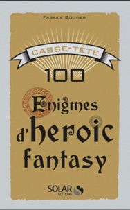 Fabrice Bouvier - Casse-tête : 100 énigmes d'heroic fantasy.
