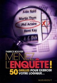 Fabrice Bouvier - Menez l'enquête ! - 50 grilles pour exercer votre logique.