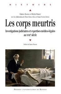 Fabrice Brandli et Michel Porret - Les corps meurtris - Investigations judiciaires et expertises médico-légales au XVIIIe siècle.