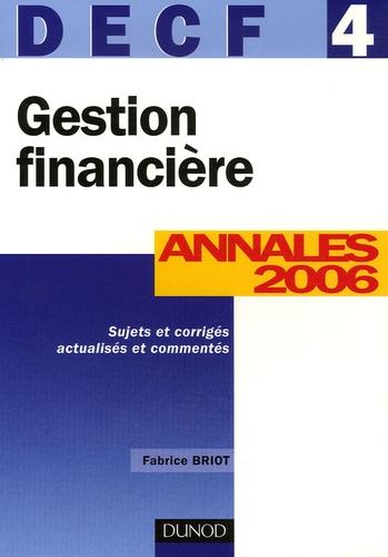Fabrice Briot - Gestion financière DECF 4 - Annales 2006, corrigés commentés.