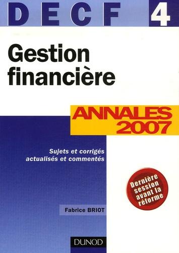 Fabrice Briot - Gestion financière DECF 4 - Annales 2007, Corrigés commentés.