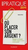 Fabrice Briot - Où placer son argent ? - Epargner ou investir: connaître, comparer et choisir les bons produits.