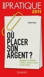 Fabrice Briot - Où placer son argent ? - Epargner ou investir : Connaître, comparer et choisir les bons produits.