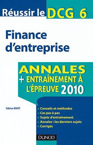 Fabrice Briot - Réussir le DCG 6 Finance d'entreprise - Annales entraînement à l'épreuve.