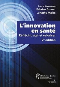 Fabrice Brunet et Kathy Malas - L'innovation en santé, 2e édition - Réfléchir, agir et valoriser.