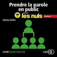 Fabrice Carlier et Olivier Cuvellier - Prendre la parole en public pour les Nuls.