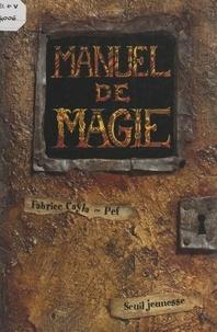 Fabrice Cayla et  Pef - Manuel de magie - À l'usage des apprentis enchanteurs de 1re et de 2e année.