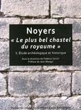 """Fabrice Cayot - Noyers : """"le plus bel chastel du royaume"""" - Volume 1, Etude archéologique et historique."""