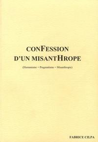 Fabrice Cilpa - ConFession d'un misantHrope - (Humanisme+Pragmatisme=Misanthropie).