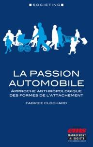 Fabrice Clochard - La passion automobile - Approche anthropologique des formes de l'attachement.