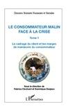Fabrice Clochard - Le consommateur malin face à la crise - Tome 1 : Le cadrage du client et les marges de manoeuvre du consommateur.