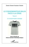 Fabrice Clochard - Le consommateur malin face à la crise - Tome 2 : Le consommateur stratège.