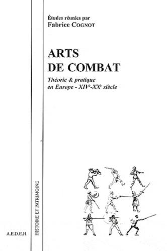 Fabrice Cognot - Arts de combat - Théorie & pratique en Europe (XIVe-XXe siècle).