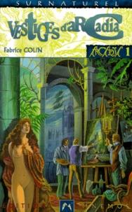 Fabrice Colin - Arcadia Tome 1 : Vestiges d'Arcadia.