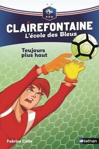 Fabrice Colin - Clairefontaine - L'école des Bleus Tome 7 : Toujours plus haut.