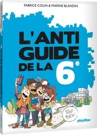 Fabrice Colin et Marine Blandin - L'Anti-guide de la 6e.