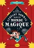 Fabrice Colin - Le guide de survie de l'enfant normal dans un monde magique.