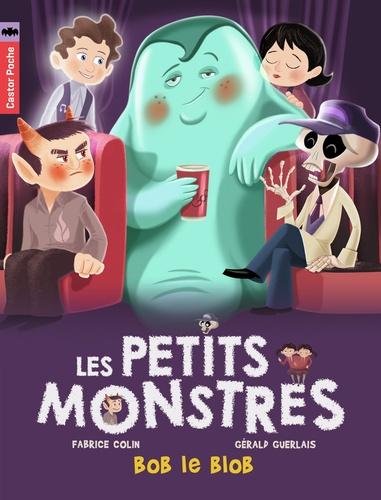 Fabrice Colin et Gérald Guerlais - Les petits monstres Tome 4 : Bob le blob.
