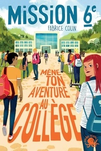Fabrice Colin et Oriol Vidal - Mission 6e - Mène ton aventure au collège.