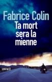 Fabrice Colin - Ta mort sera la mienne.