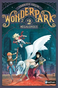 Fabrice Colin - Wonderpark Tome 2 : Mégapolis.