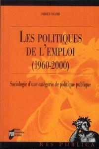 Fabrice Colomb - Les politiques de l'emploi (1960-2000) - Sociologie d'une catégorie de politique publique.