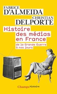 Fabrice d' Almeida et Christian Delporte - Histoire des médias en France - De la Grande Guerre à nos jours.