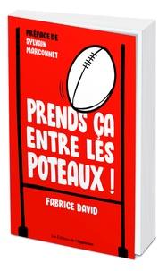 Fabrice David - Prends ça entre les poteaux !.