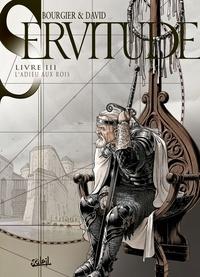 Fabrice David et Eric Bourgier - Servitude Tome 3 : L'Adieu aux rois.
