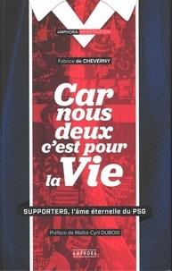 Fabrice de Cheverny - Car nous deux c'est pour la vie - Supporters, l'âme éternelle du PSG.
