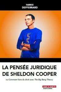 La pensée juridique de Sheldon Cooper- Ou comment faire du droit avec The Big Bang Theory - Fabrice Defferrard |