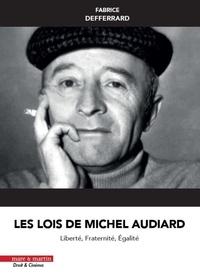 Fabrice Defferrard - Les lois de Michel Audiard - Liberté, fraternité, égalité.