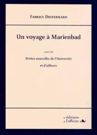 Fabrice Defferrard - Un voyage à Marienbad - Suivi de Petites nouvelles de l'Université et d'ailleurs.