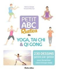 Fabrice Delage et Vincent Meunier - Petit ABC Rustica du yoga, tai chi & qi gong.