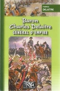 Fabrice Delaître - Baron Charles Delaitre, général d'Empire.
