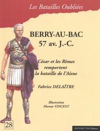 Fabrice Delaître - La bataille de Berry-au-Bac - 57 avant J.-C..
