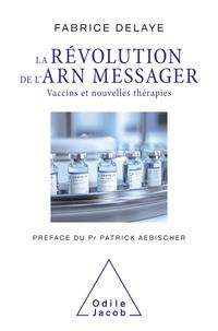 Fabrice Delaye - La Révolution de l'ARN messager - Vaccins et nouvelles thérapies.