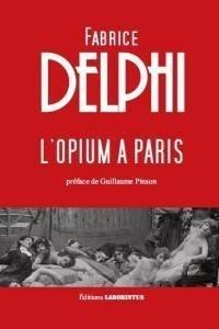 Fabrice Delphi - L'opium à Paris.