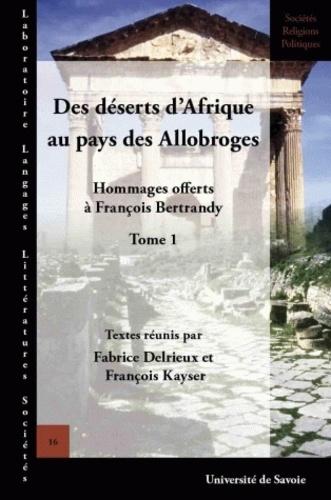 Fabrice Delrieux et François Kayser - Des déserts d'Afrique au pays des Allobroges - Hommages offerts à François Bertrandy, tome 1.